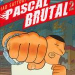 Pascal Brutal, T2 : Le Mâle Dominant – Riad Sattouf