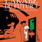 L'arabe du futur, T3 : Une jeunesse au Moyen-Orient (1985-1987)