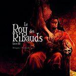 Le Roy des ribauds, T3 : Livre III