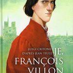 Je, François Villon, T1 : Où sont passées les neiges d'antan ?