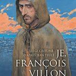 Je, François Villon, T3 : Je crie à toutes gens merci