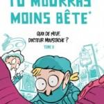 Tu mourras moins bête, T2 : Quoi de neuf, Docteur Moustache ? – Marion Montaigne
