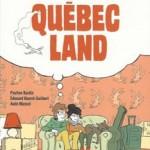Québec Land – Édouard Bourré-Guilbert, Pauline Bardin & Aude Massot