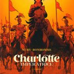 Charlotte Impératrice, T2 : L'empire
